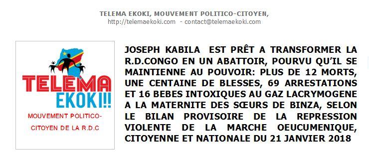 JOSEPH KABILA EST PRÊT A TRANSFORMER LA R.D.CONGO EN UN ABATTOIR, POURVU QU'IL SE MAINTIENNE AU POUVOIR: PLUS DE 12 MORTS, UNE CENTAINE DE BLESSES, 69 ARRESTATIONS ET 16 BÉBÉSINTOXIQUES AU GAZ LACRYMOGÈNEA LA MATERNITE DES SŒURS DE BINZA, SELON LE BILAN PROVISOIRE DE LA RÉPRESSIONVIOLENTE DE LA MARCHE OEUCUMENIQUE, CITOYENNE ET NATIONALE DU 21 JANVIER2018